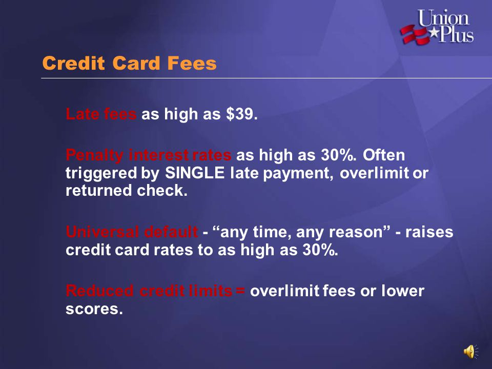 Credit Card Fees Late fees as high as $39.
