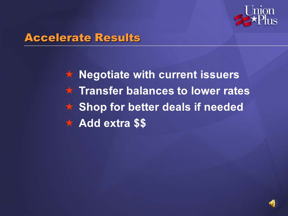 Accelerate Results Negotiate with current issuers. Transfer balances to lower rates. Shop for better deals if needed.