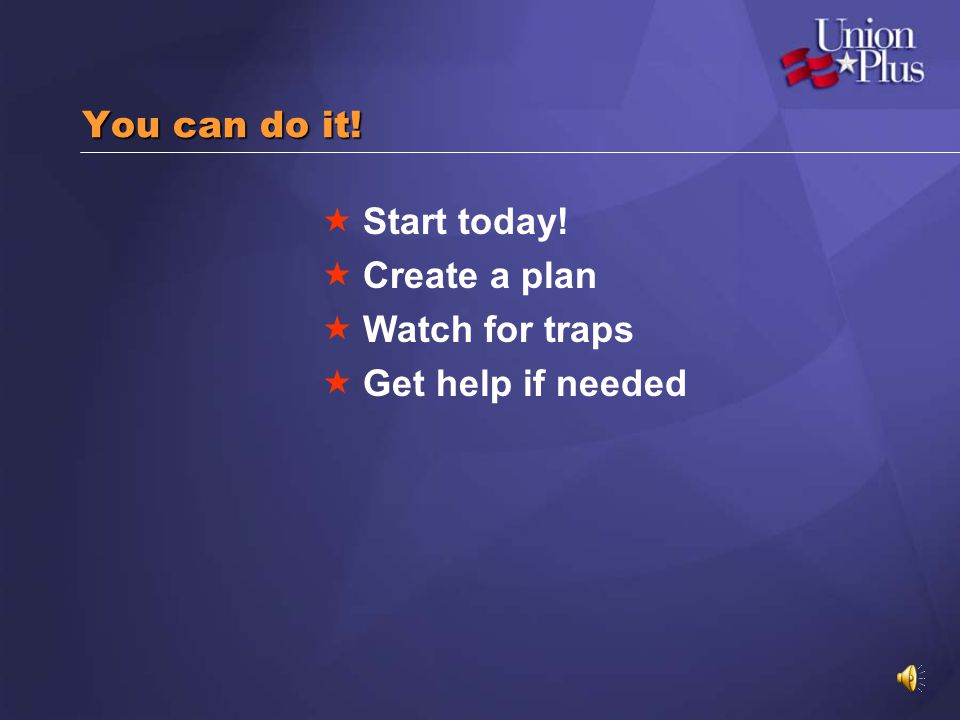 You can do it! Start today! Create a plan Watch for traps Get help if needed