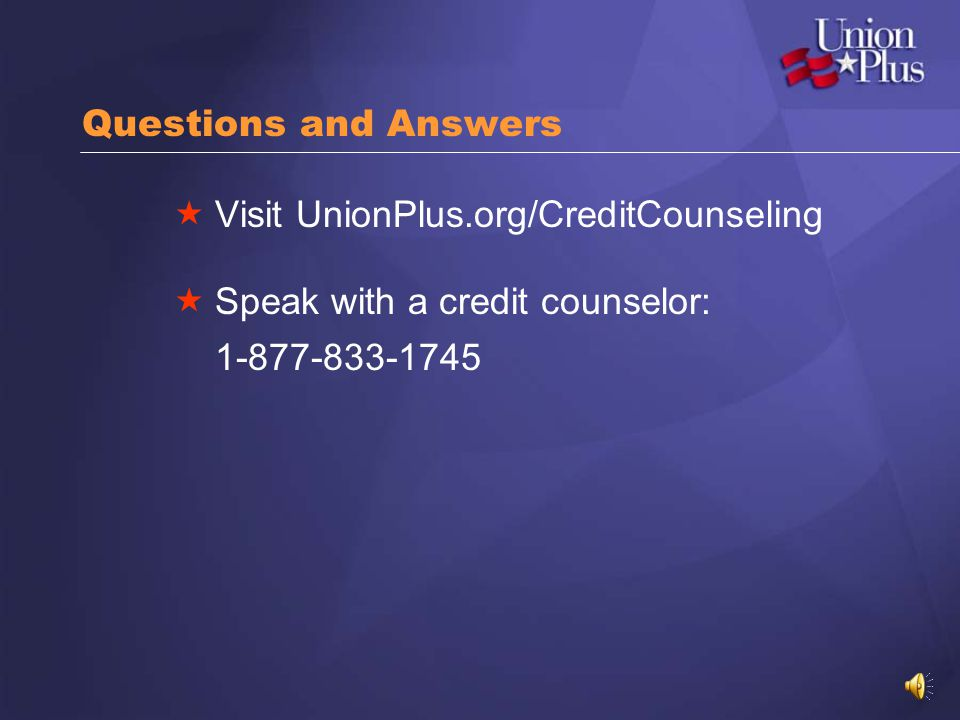 Questions and Answers Visit UnionPlus.org/CreditCounseling.