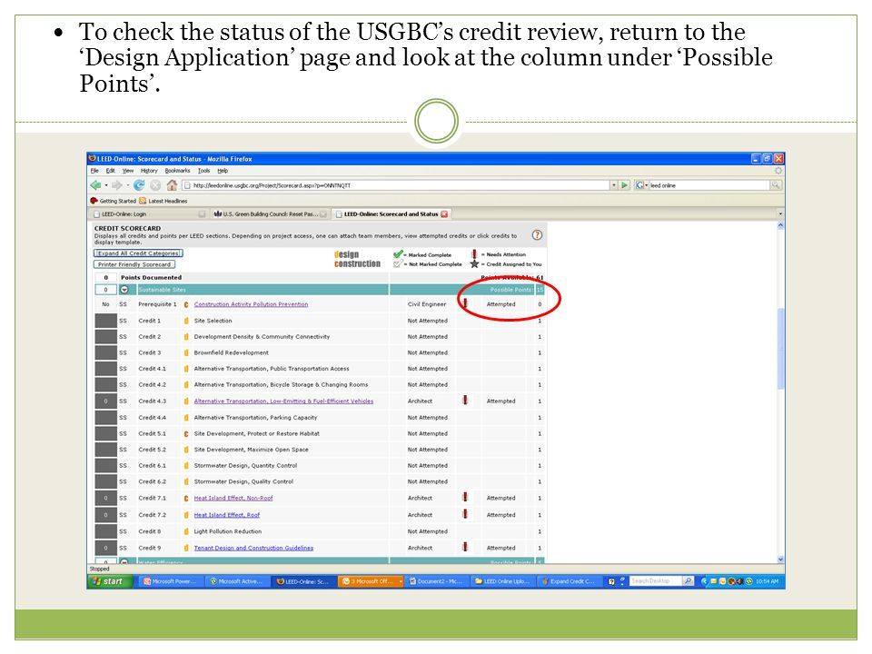 To check the status of the USGBC's credit review, return to the 'Design Application' page and look at the column under 'Possible Points'.