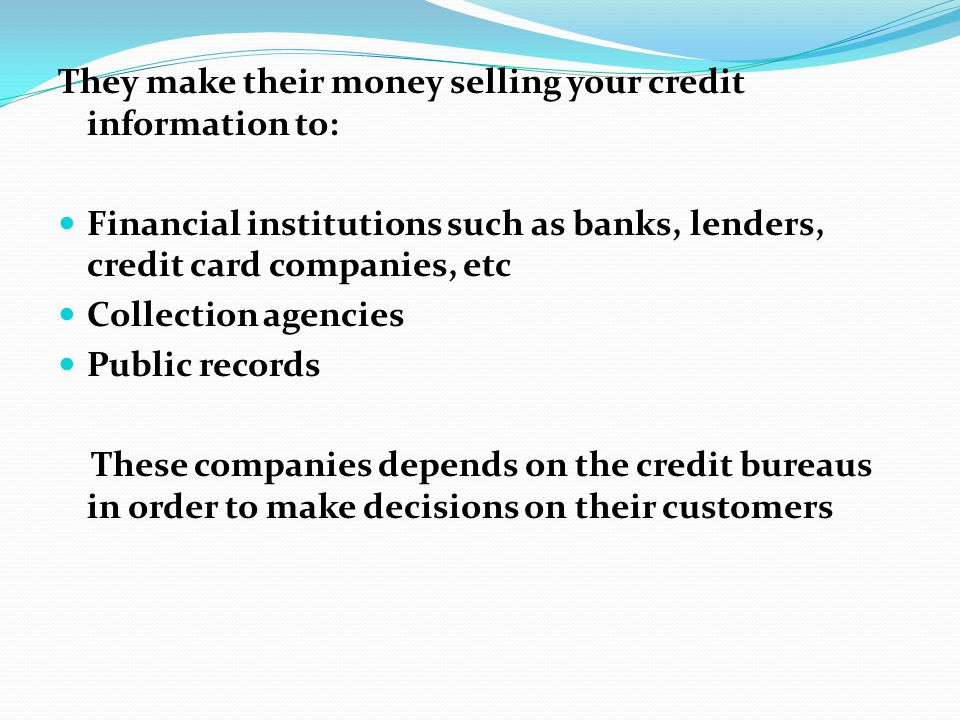 They make their money selling your credit information to:
