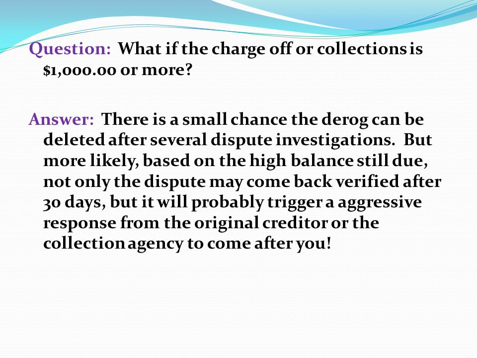 Question: What if the charge off or collections is $1,000.00 or more
