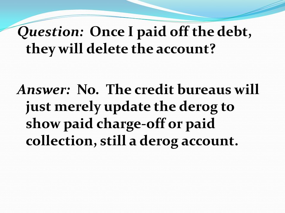 Question: Once I paid off the debt, they will delete the account