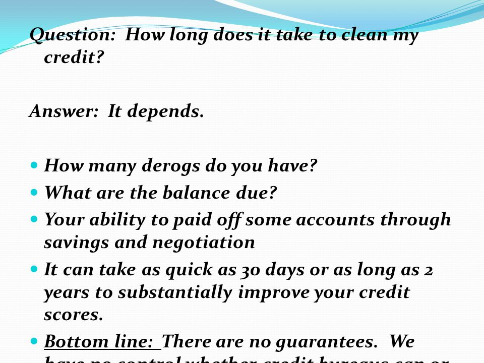 Question: How long does it take to clean my credit