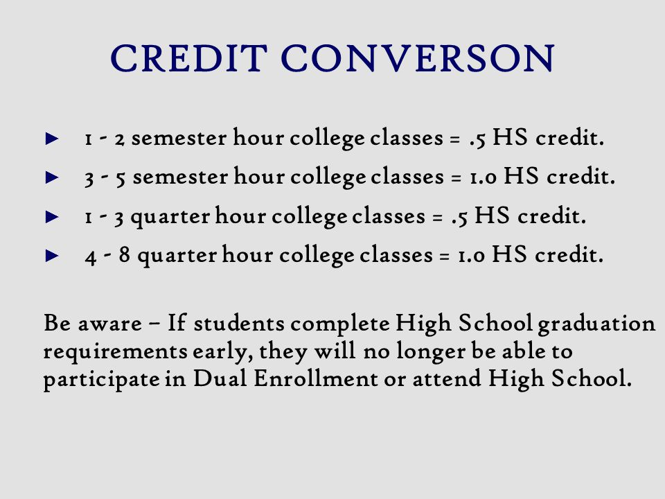 CREDIT CONVERSON ► 1 - 2 semester hour college classes = .5 HS credit.