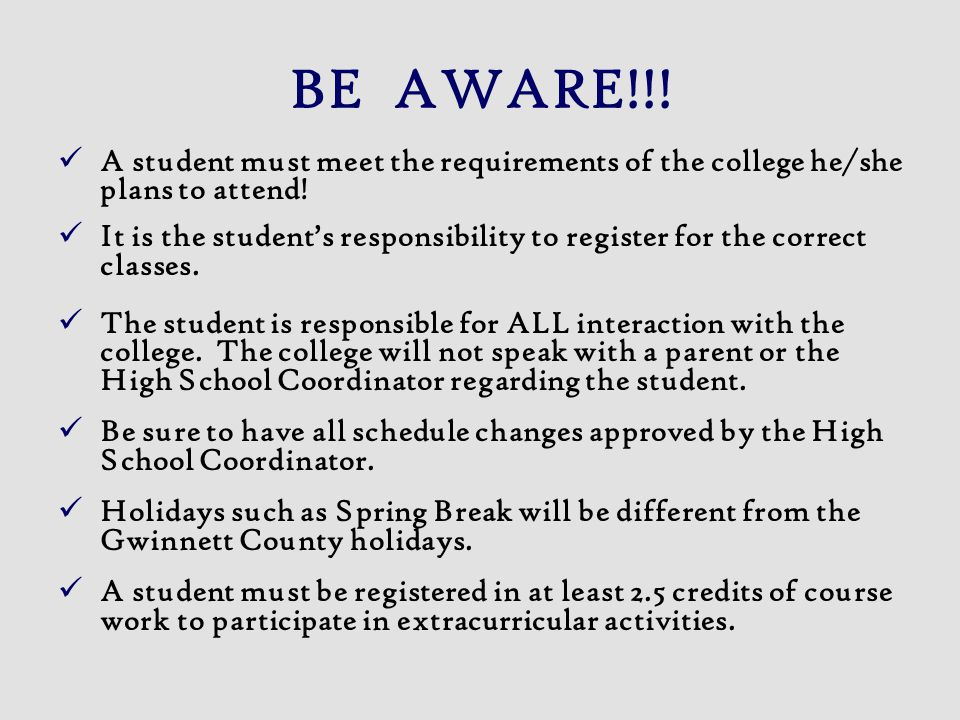 BE AWARE!!! A student must meet the requirements of the college he/she plans to attend!