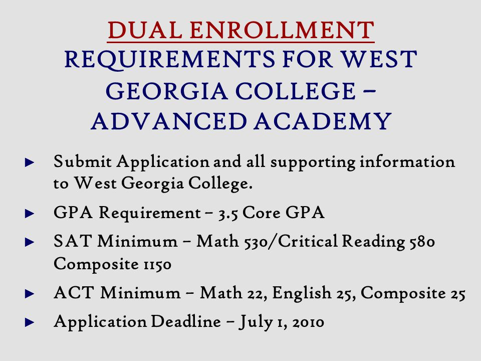 DUAL ENROLLMENT REQUIREMENTS FOR WEST GEORGIA COLLEGE – ADVANCED ACADEMY