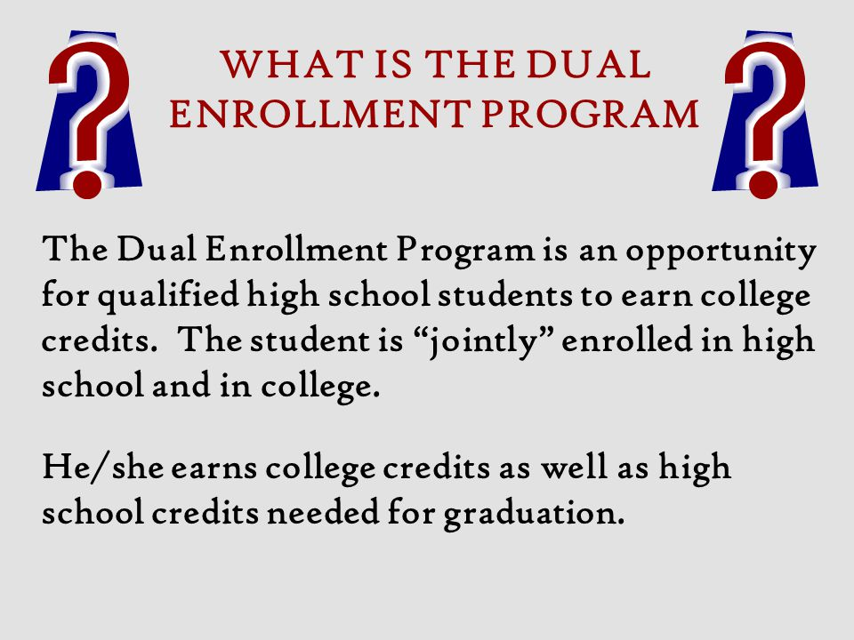 WHAT IS THE DUAL ENROLLMENT PROGRAM