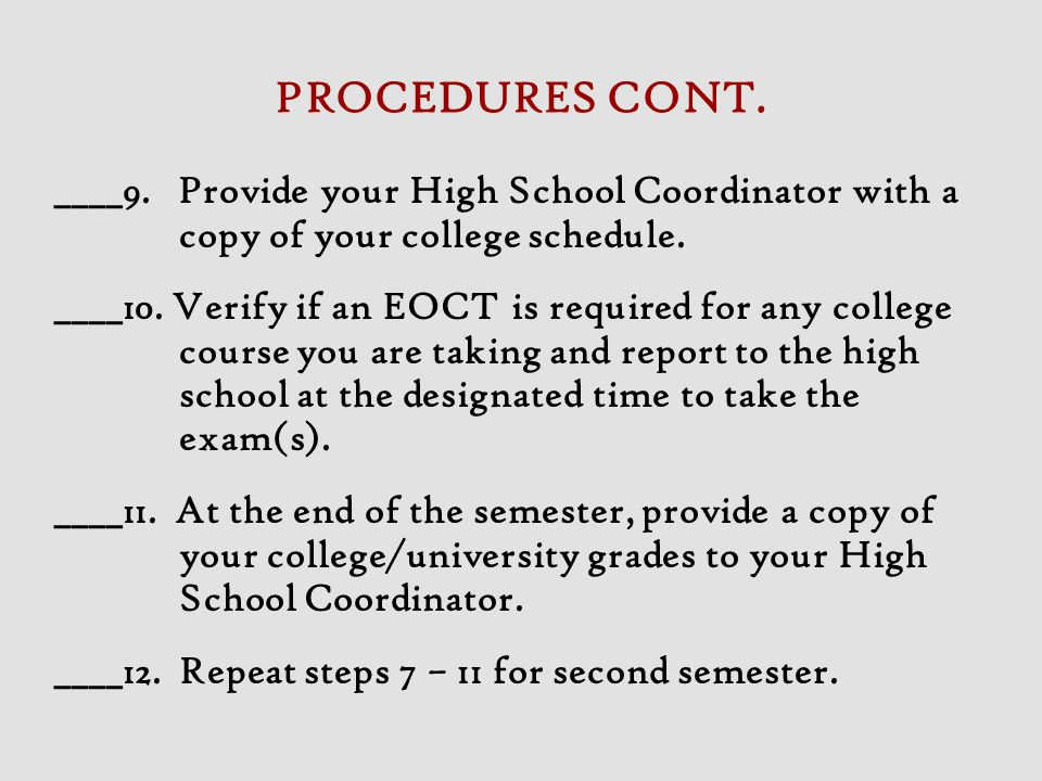 PROCEDURES CONT. ____9. Provide your High School Coordinator with a copy of your college schedule.