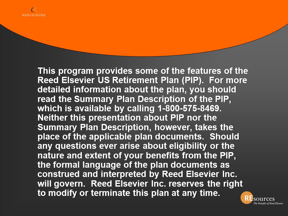 This program provides some of the features of the Reed Elsevier US Retirement Plan (PIP).