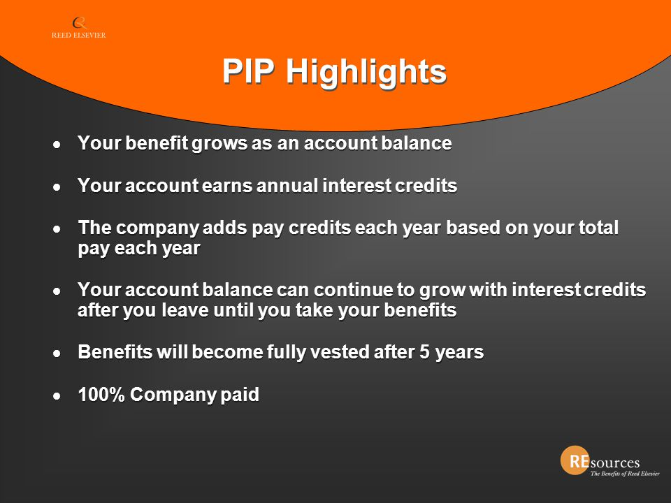 PIP Highlights Your benefit grows as an account balance