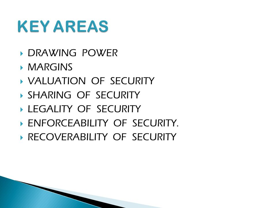 KEY AREAS DRAWING POWER MARGINS VALUATION OF SECURITY
