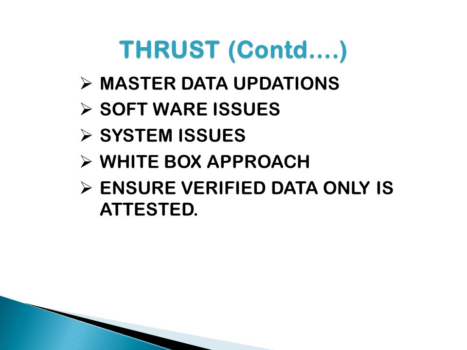 THRUST (Contd….) MASTER DATA UPDATIONS SOFT WARE ISSUES SYSTEM ISSUES