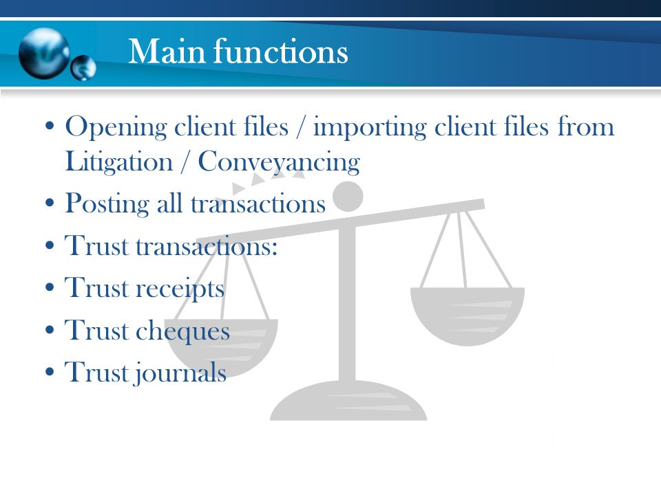 Main functions Opening client files / importing client files from Litigation / Conveyancing. Posting all transactions.