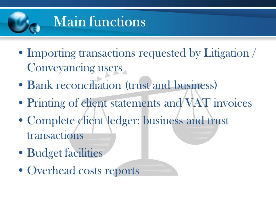 Main functions Importing transactions requested by Litigation / Conveyancing users. Bank reconciliation (trust and business)