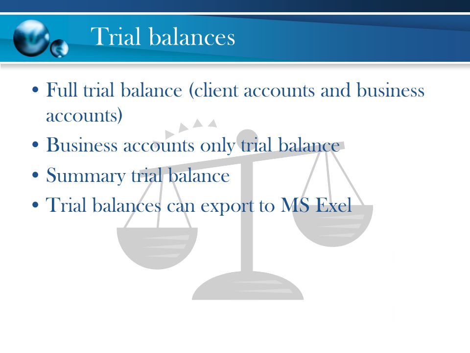 Trial balances Full trial balance (client accounts and business accounts) Business accounts only trial balance.