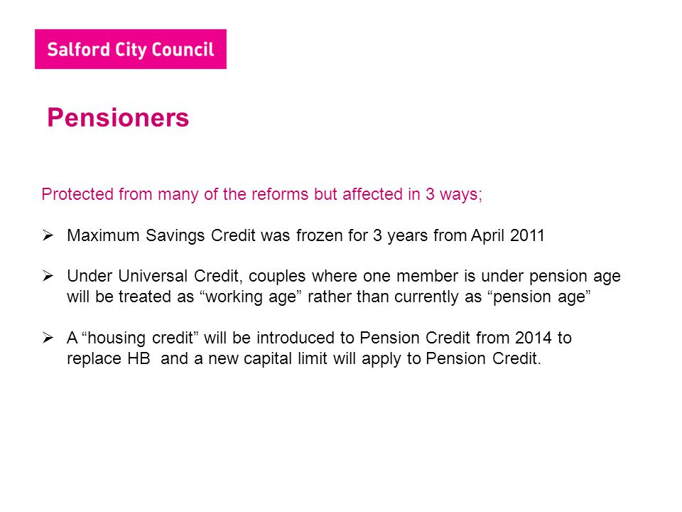 Pensioners Protected from many of the reforms but affected in 3 ways;