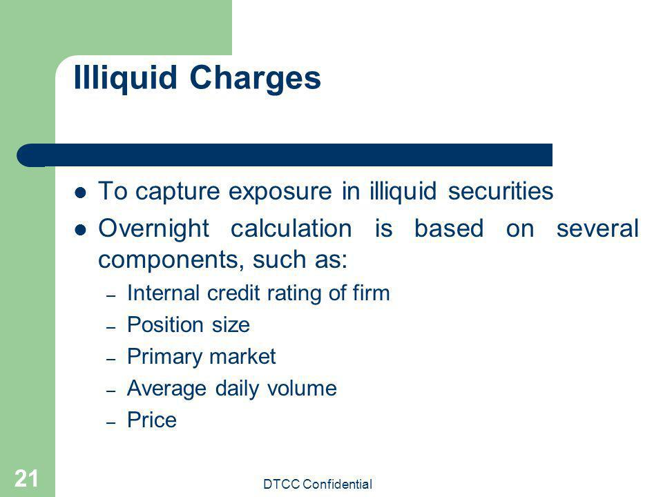 Illiquid Charges To capture exposure in illiquid securities
