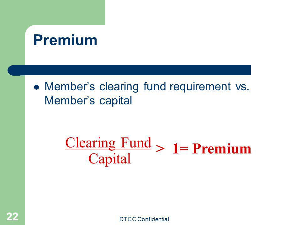 Premium Clearing Fund > 1= Premium Capital