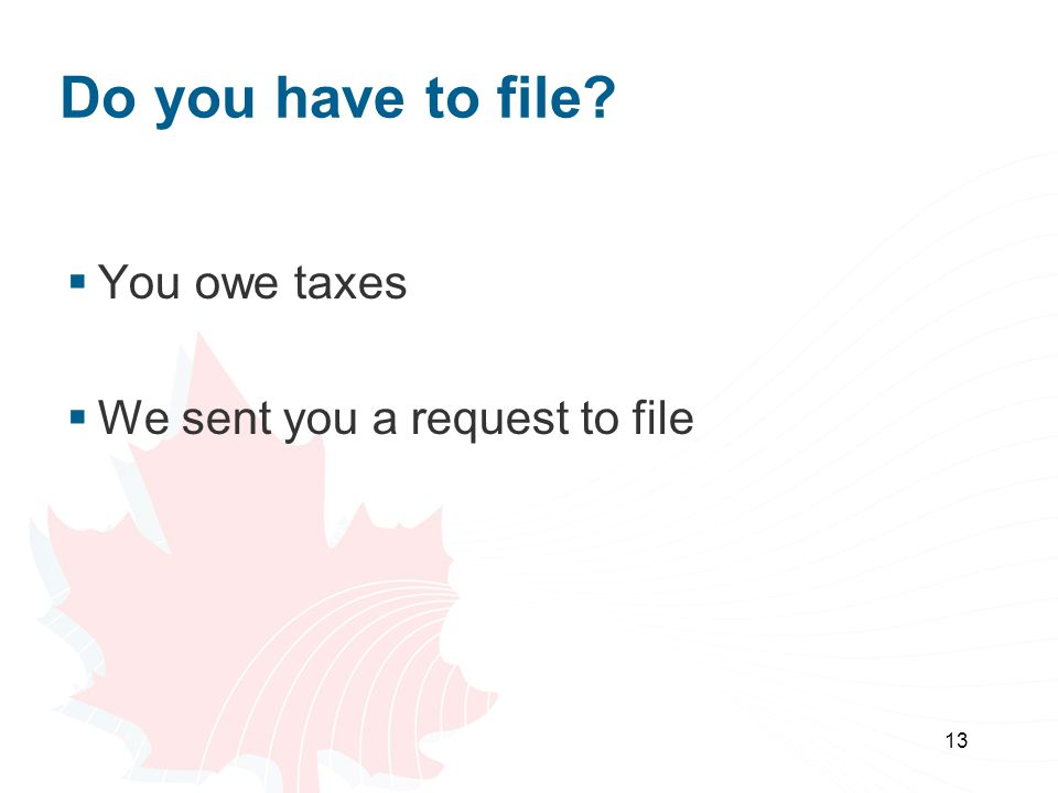Do you have to file You owe taxes We sent you a request to file