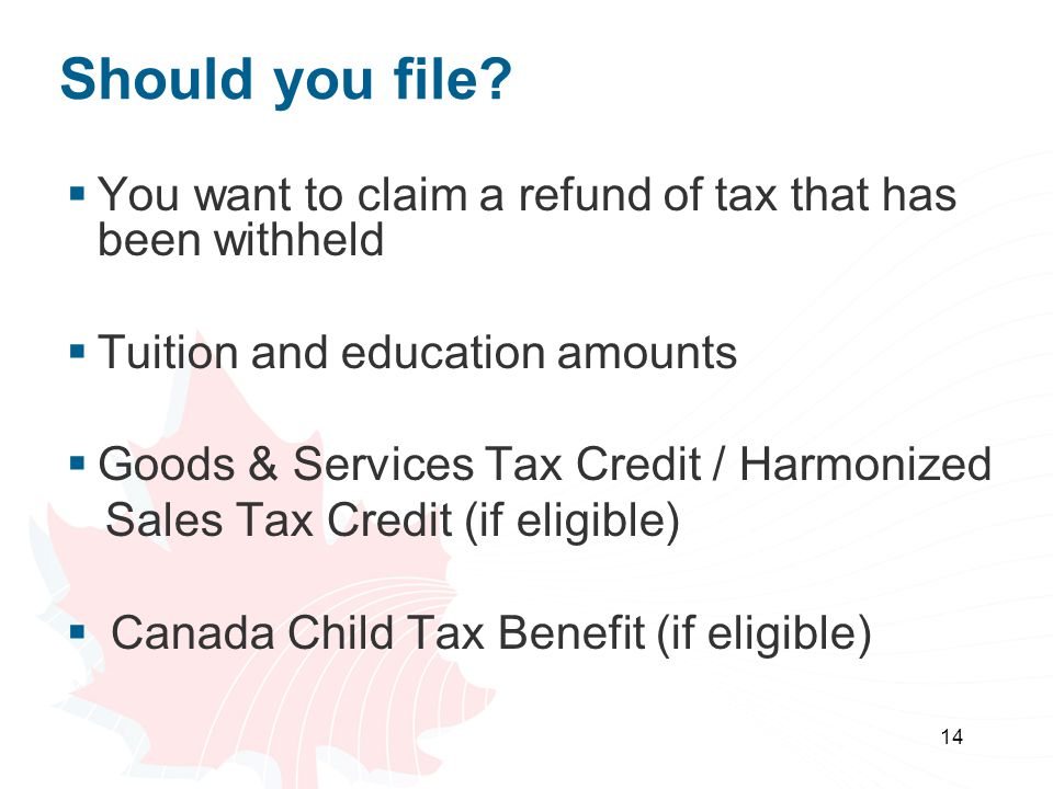 Should you file You want to claim a refund of tax that has been withheld. Tuition and education amounts.