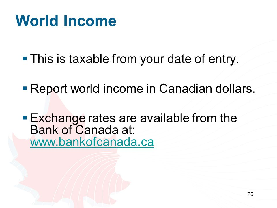 World Income This is taxable from your date of entry.