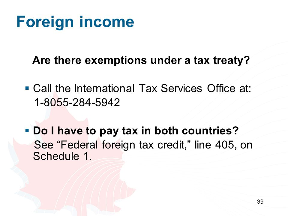 Foreign income Call the International Tax Services Office at: