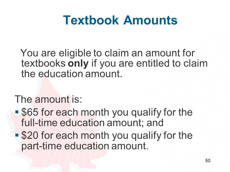 Textbook Amounts You are eligible to claim an amount for textbooks only if you are entitled to claim the education amount.