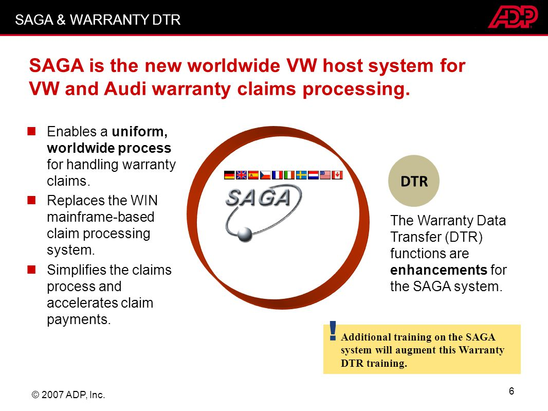 SAGA & WARRANTY DTR SAGA is the new worldwide VW host system for VW and Audi warranty claims processing.