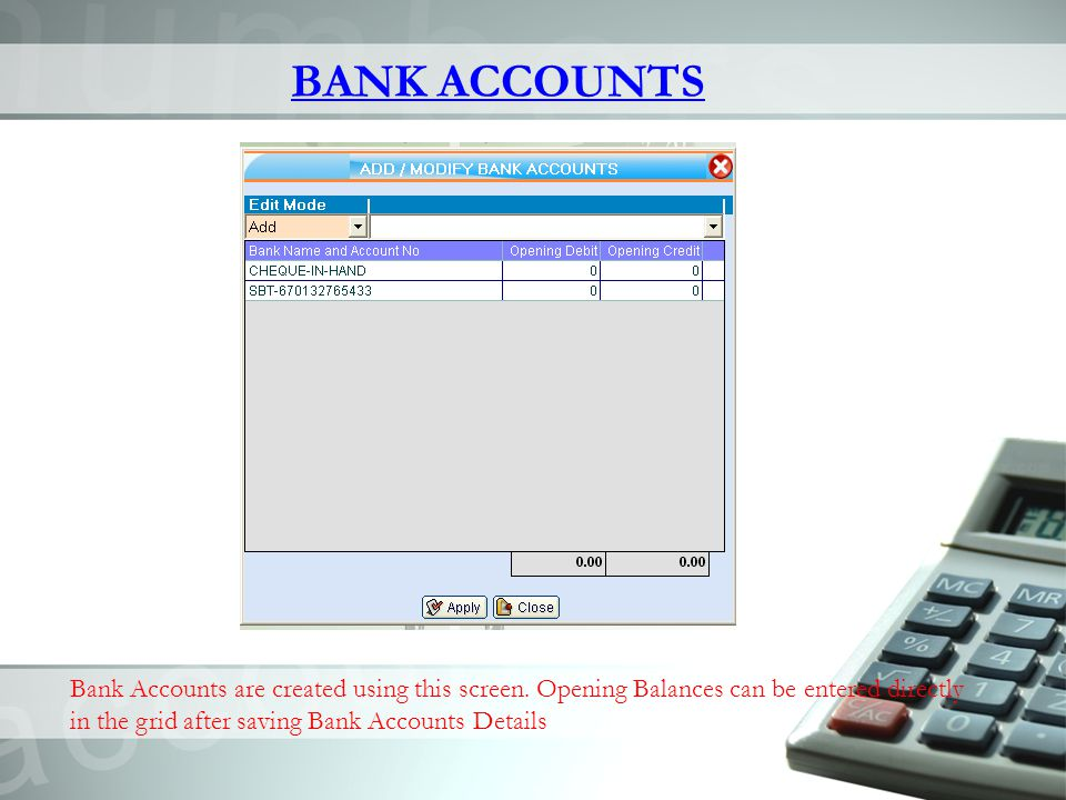 BANK ACCOUNTS Bank Accounts are created using this screen.