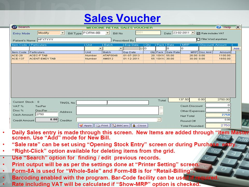 Sales Voucher Daily Sales entry is made through this screen. New Items are added through Item Master screen. Use Add mode for New Bill.