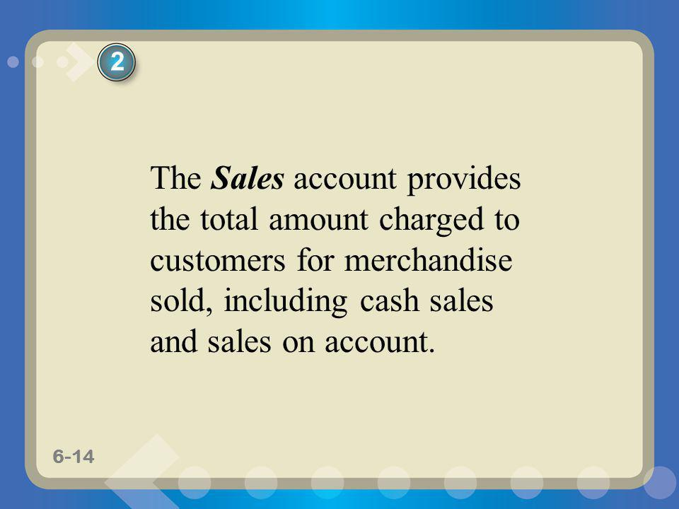 2 The Sales account provides the total amount charged to customers for merchandise sold, including cash sales and sales on account.