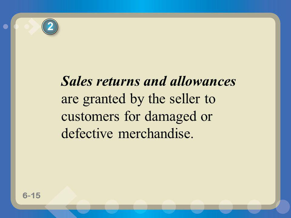 2 Sales returns and allowances are granted by the seller to customers for damaged or defective merchandise.