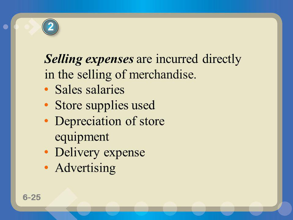 Selling expenses are incurred directly in the selling of merchandise.