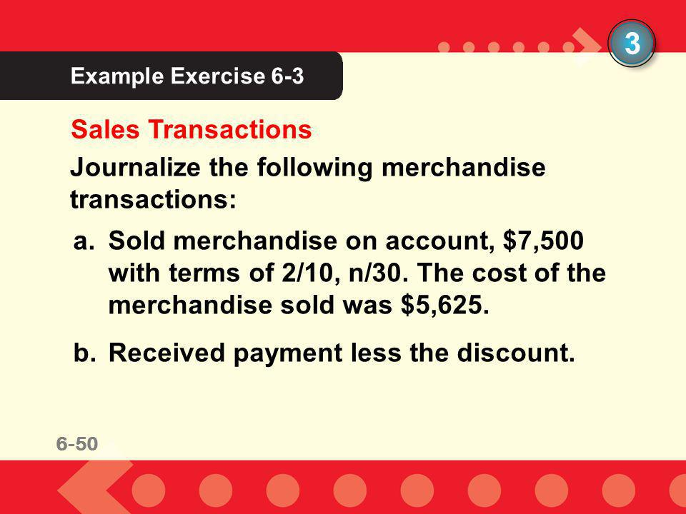 3 Example Exercise 6-3. Sales Transactions. Journalize the following merchandise transactions: