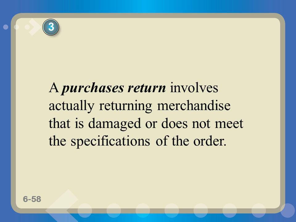 3 A purchases return involves actually returning merchandise that is damaged or does not meet the specifications of the order.