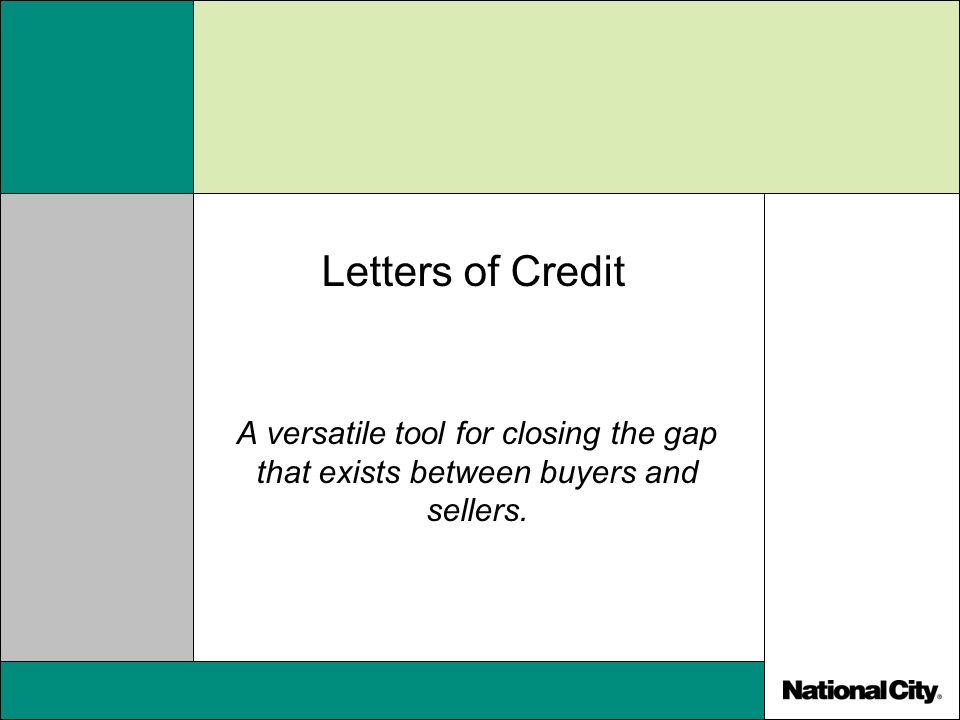 Letters of Credit A versatile tool for closing the gap that exists between buyers and sellers.