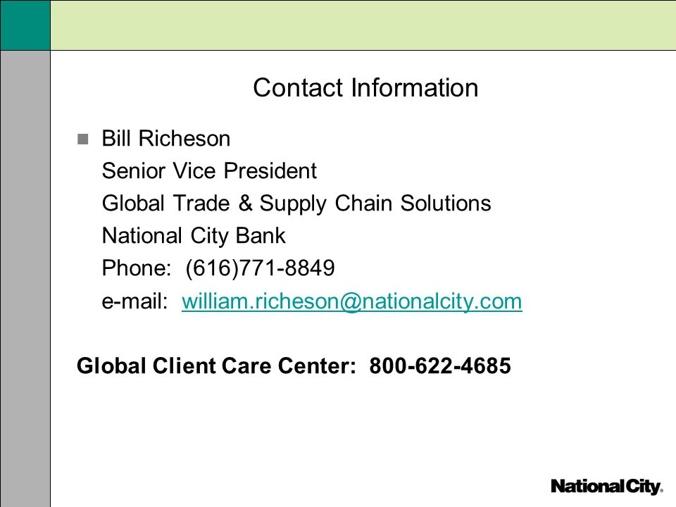 Contact Information Bill Richeson. Senior Vice President. Global Trade & Supply Chain Solutions. National City Bank.