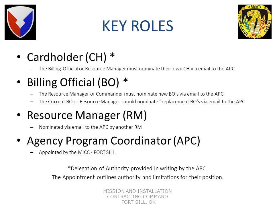 KEY ROLES Cardholder (CH) * Billing Official (BO) *