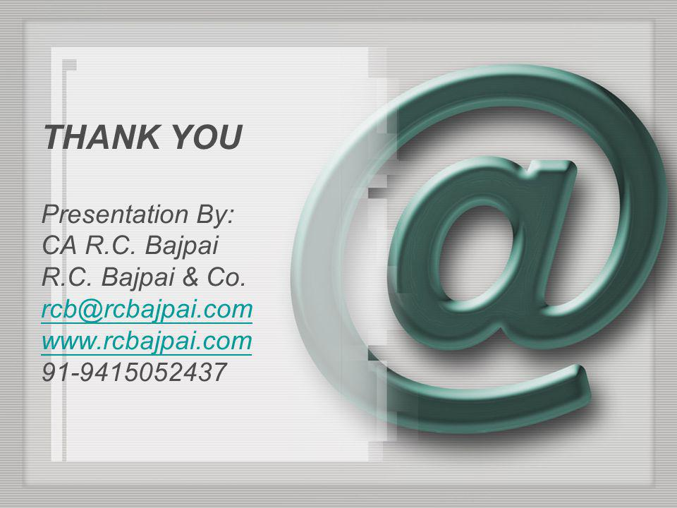 THANK YOU Presentation By: CA R. C. Bajpai R. C. Bajpai & Co