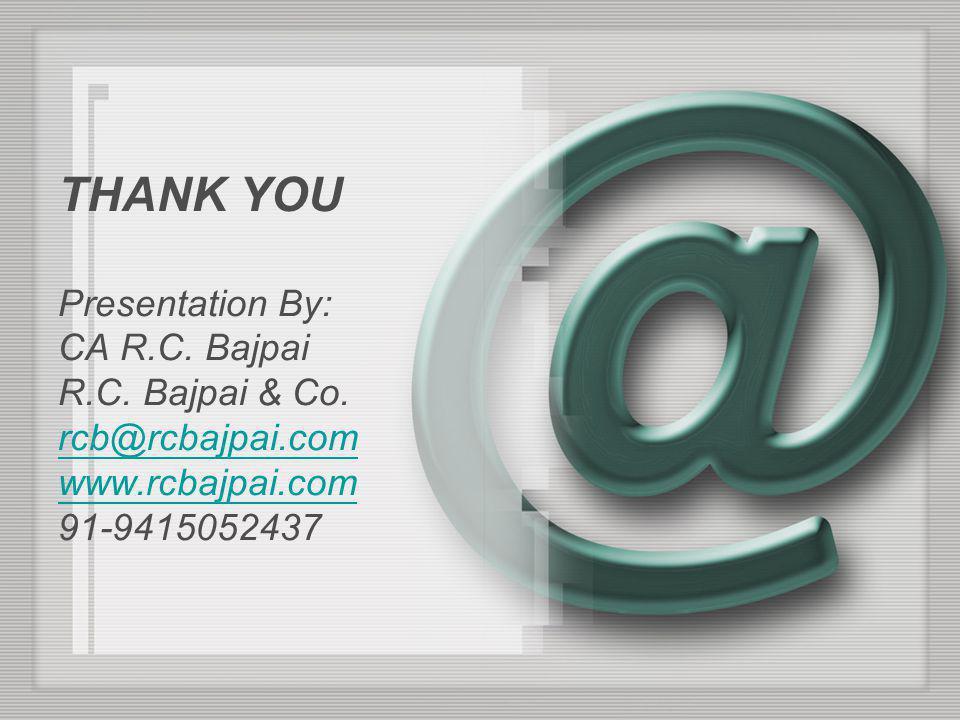 THANK YOU Presentation By: CA R. C. Bajpai R. C. Bajpai & Co
