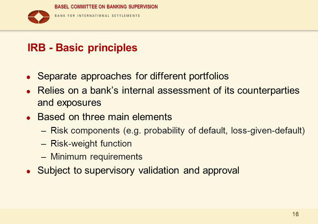 IRB - Basic principles Separate approaches for different portfolios