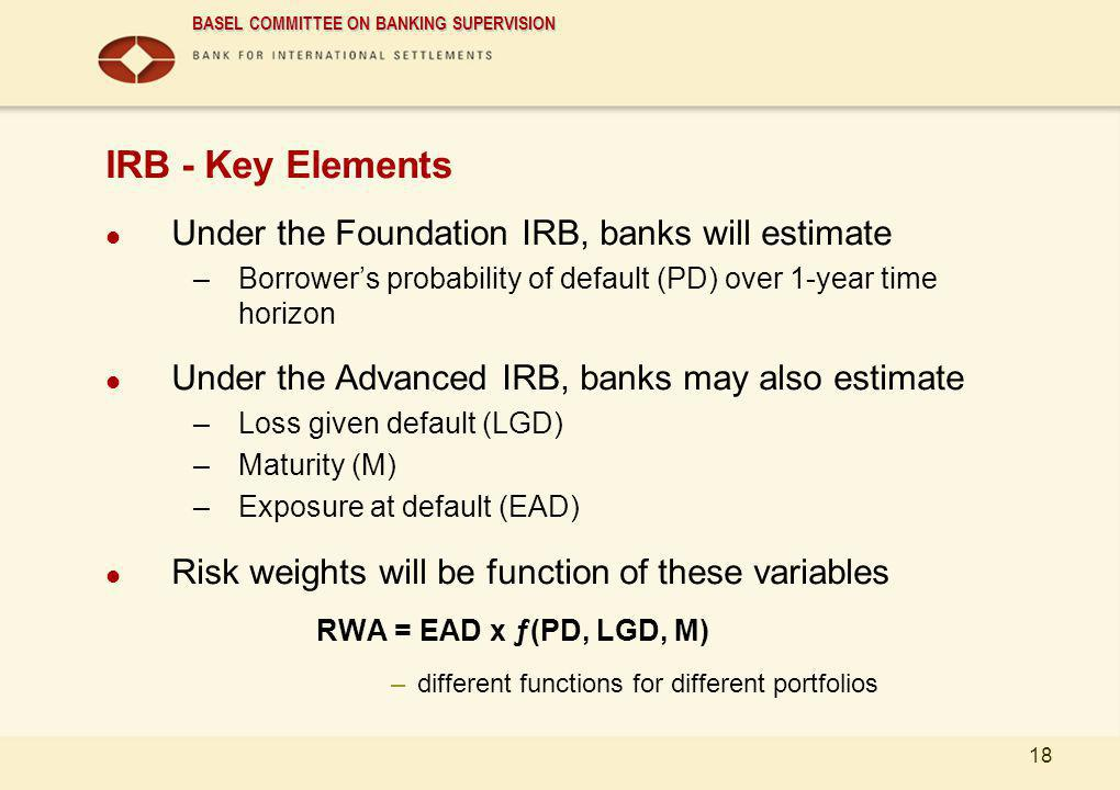 cEng IRB - Key Elements Under the Foundation IRB, banks will estimate