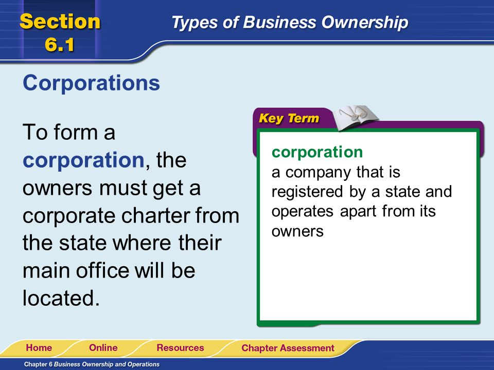 Corporations To form a corporation, the owners must get a corporate charter from the state where their main office will be located.