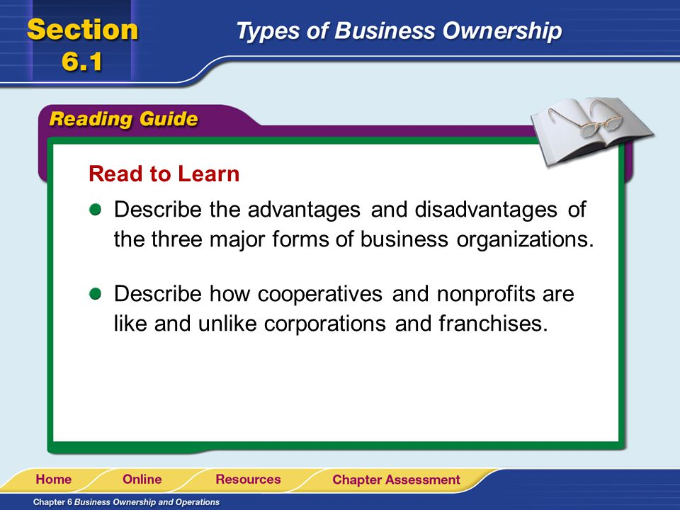 Read to Learn Describe the advantages and disadvantages of the three major forms of business organizations.
