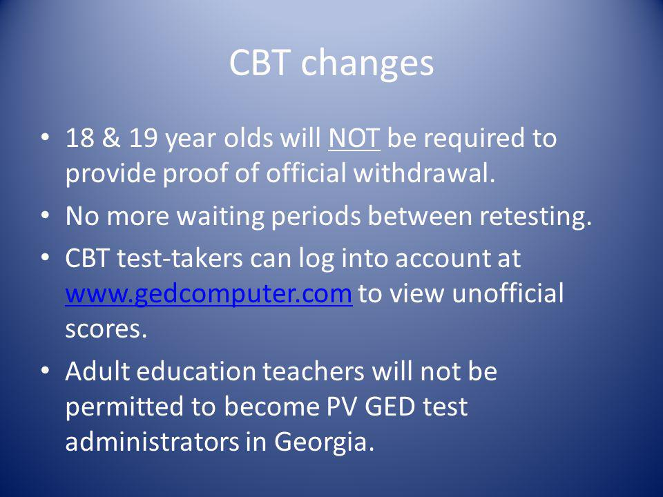CBT changes 18 & 19 year olds will NOT be required to provide proof of official withdrawal. No more waiting periods between retesting.