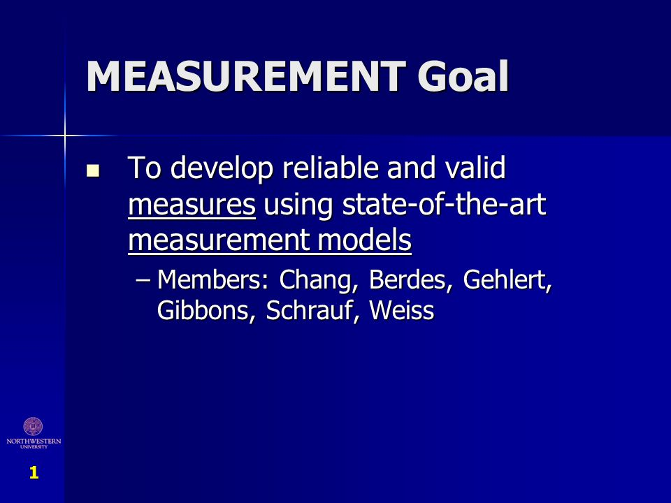 MEASUREMENT Goal To develop reliable and valid measures using state-of-the-art measurement models.