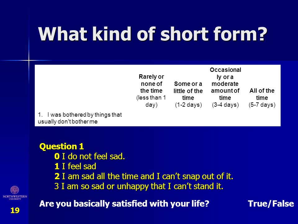 What kind of short form Question 1 0 I do not feel sad. 1 I feel sad