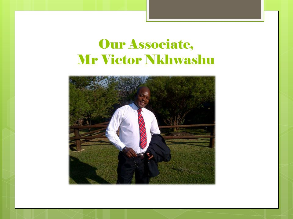 Our Associate, Mr Victor Nkhwashu
